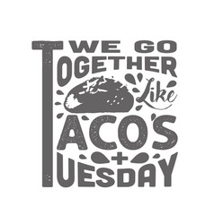 tacos quote and slogan good for tee we go vector image