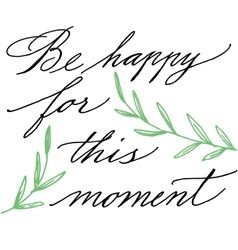 Be happy for this moment Modern calligraphy vector image
