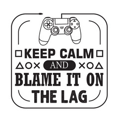 gamer quotes and slogan good for tee keep calm vector image