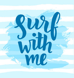 surf with me poster inspirational quote vector image