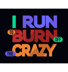 I Run To Burn Off Crazy T-shirt Typography vector image vector image