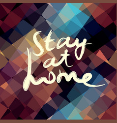 Lettering stay at home on abstract background vector