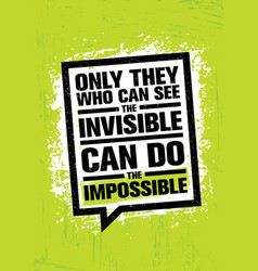 Only he who can see invisible can do the vector