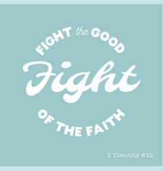 bible quote fight good fight from timothy vector image