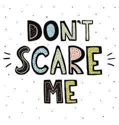 dont scare me lettering vector image