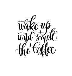 wake up and smell the coffee - black and white vector image