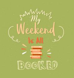 my weekend is all booked poster quotes vector image