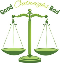 Good Outweighs Bad vector image vector image