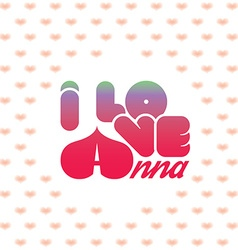 I love anna greeting card with heart shaped vector