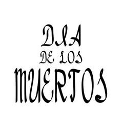 Dia de los muertos lettering holiday calligraphy vector