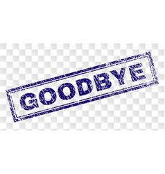 Grunge goodbye rectangle stamp vector