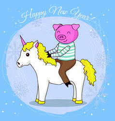 Happy new year card cartoon pig on unicorn vector