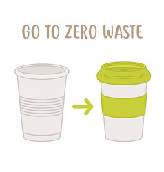 go to zero waste - disposable cup vs reusable cup vector image