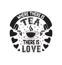Tea quotes and slogan good for tee where vector