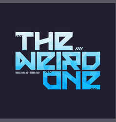 The weird one trendy fashionable t-shirt vector