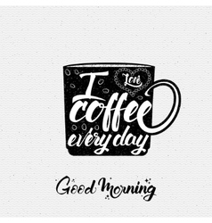 I love coffee every day Poster cup lettering vector