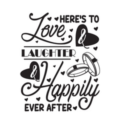 wedding quotes and slogan good for tee here s to vector image