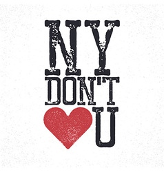 NY do not love you lettering Print template for vector image vector image