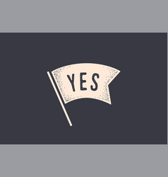 flag yes old school flag banner with text yes vector image
