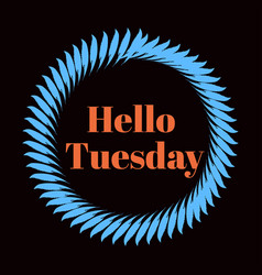 Hello tuesday hand lettering png design vector
