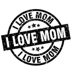 i love mom round grunge black stamp vector image