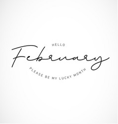 Hello february please be my lucky month vector