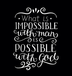 hand lettering what is impossible with man is vector image
