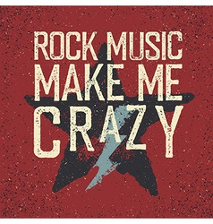 Rock music make me crazy Star and lightning Grunge vector image vector image