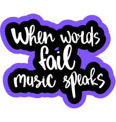 text - when words fail music speaks vector image