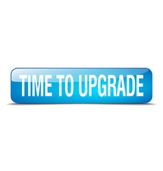 time to upgrade blue square 3d realistic isolated vector image