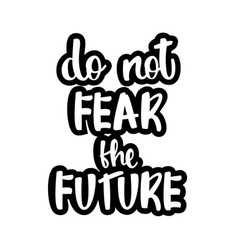 text - do not fear the future vector image