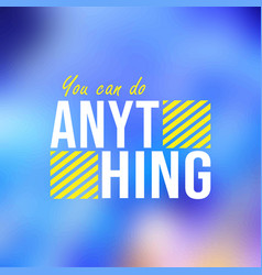you can do anything life quote with modern vector image
