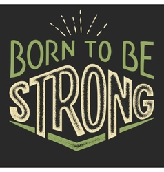 born to be strong t-shirt design vector image