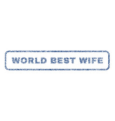 World best wife textile stamp vector