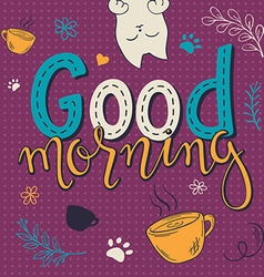 hand lettering text - good morning There is cute vector image vector image