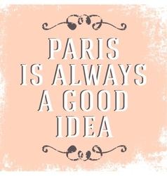 Quote paris is always a good idea vector