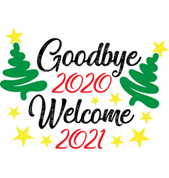 Goodbye 2020 welcome 2021 on white background vector