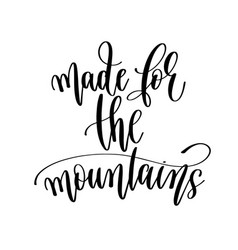 made for mountains - travel lettering vector image