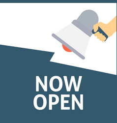Hand holding megaphone with now open announcement vector