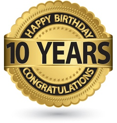Happy birthday 10 years gold label vector