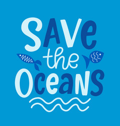 Save the oceans ecological poster vector