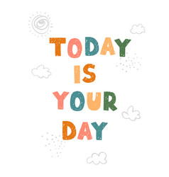 Today is your day - fun hand drawn nursery poster vector