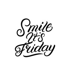 smile it is friday hand written lettering vector image