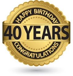 Happy birthday 40 years gold label vector