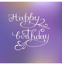 Happy birthday - lettering and calligraphy design vector
