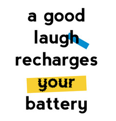 A good laugh recharges your battery quote sign vector