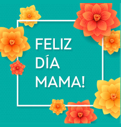Happy mothers day spanish greeting card beautiful vector