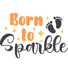 born to sparkle on white background vector image