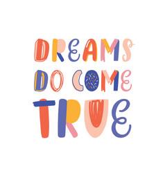 dreams do come true hand drawn lettering vector image
