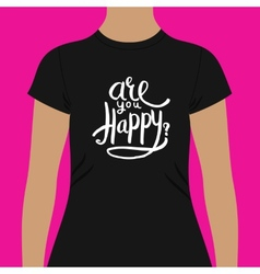 Woman Shirt Template with Are You Happy Texts vector